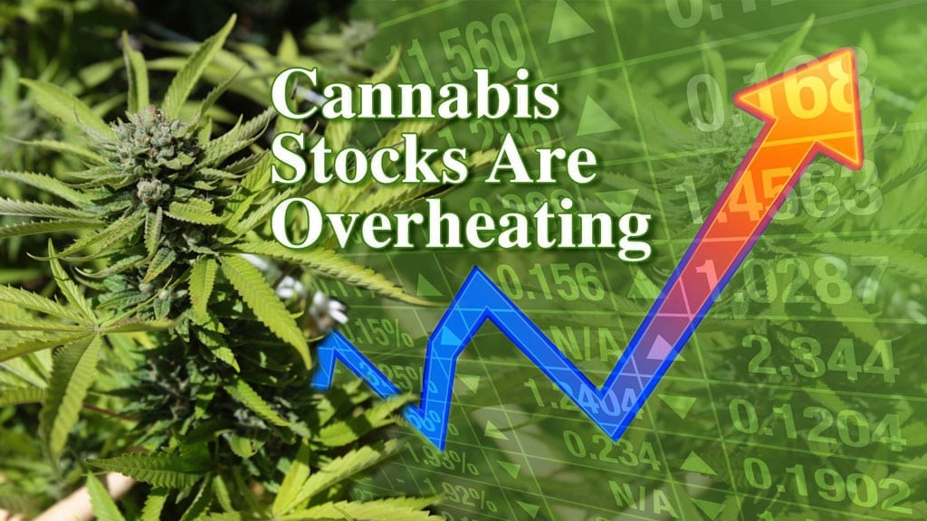 Cannabis-Stocks-Are-Overheating